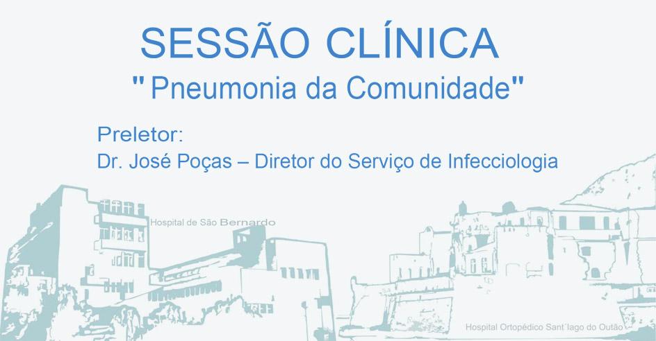 """Sessão Clínica: """"Pneumonia da Comunidade"""" – Preletor: Dr. José Poças – Diretor do Serviço de Infecciologia"""