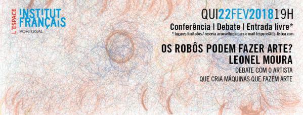 Conferência | Debate - OS ROBÔS PODEM FAZER ARTE? por LEONEL MOURA