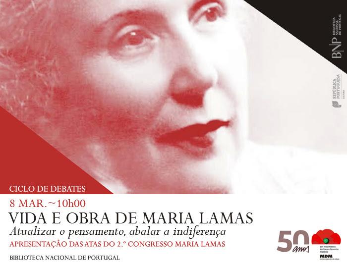 Ciclo de Debates   Vida e obra de Maria Lamas: Atualizar o pensamento, abalar a indiferença   8 mar.   10h00   BNP