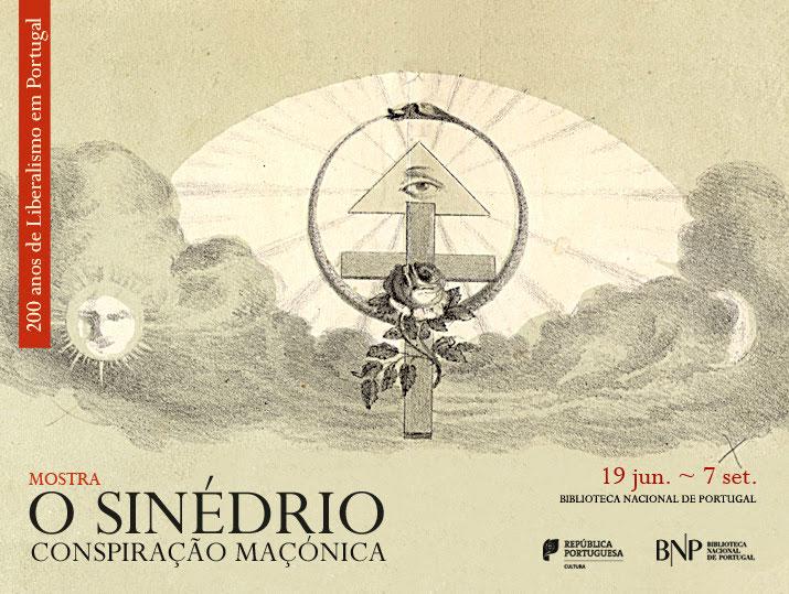 Mostra | 200 anos de Liberalismo em Portugal / O Sinédrio: conspiração maçónica | 19 jun. - 7 set. | BNP