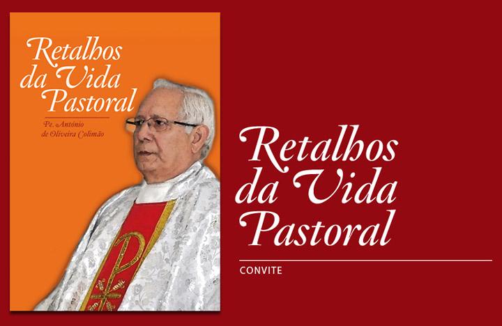 """Lançamento """"Retalhos da Vida Pastoral"""", de Pe. António de Oliveira Colimão, dia 28 de Junho, pelas 19h00"""