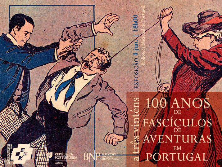 Exposição   A três vinténs - 100 anos de fascículos de aventuras em Portugal   4 jun.   18h00   BNP