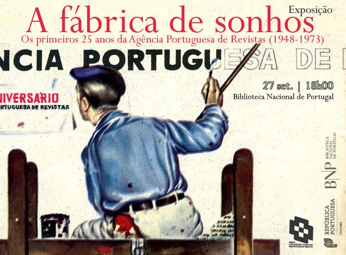 Exposição | A fábrica de sonhos: os primeiros 25 anos da Agência Portuguesa de Revistas | 27 set. | 18h00 | BNP