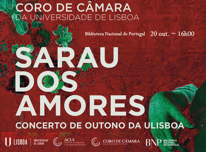 Concerto   Sarau dos Amores: Coro de Câmara da Universidade de Lisboa   20 out.   16h00   BNP