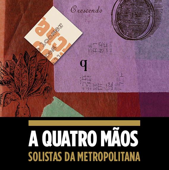 18 Novembro | A QUATRO MÃOS - SOLISTAS DA METROPOLITANA | Entrada gratuita