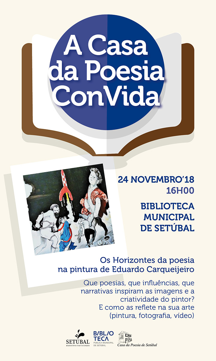 A casa da poesia convida: Os horizontes da poesia na pintura de Eduardo Carqueijeiro - Biblioteca Municipal - sábado dia 24 de Novembro, 16h