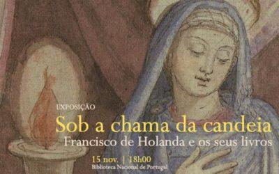 Exposição   Sob a chama da candeia. Francisco de Holanda e os seus livros   15 nov.   18h00   BNP