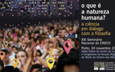 O QUE É A NATUREZA HUMANA? A CIÊNCIA EM DIÁLOGO COM A FILOSOFIA – XXI Seminário Nacional do CNECV, 30 Nov 2018, Porto