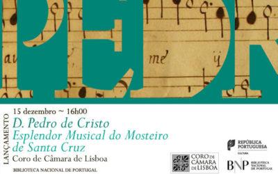 Lançamento CD   D. Pedro de Cristo: Esplendor Musical do Mosteiro de Santa Cruz   15 dez.   16h00   BNP