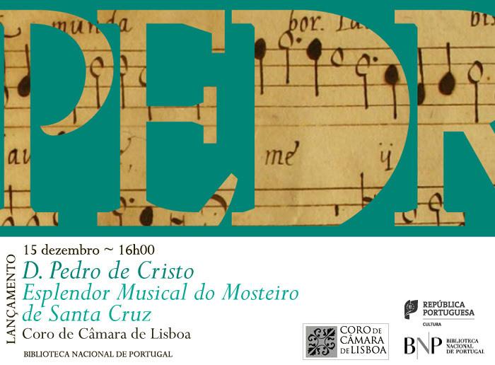 Lançamento CD | D. Pedro de Cristo: Esplendor Musical do Mosteiro de Santa Cruz | 15 dez. | 16h00 | BNP