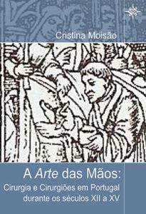 A Arte das Mãos: Cirurgia e Cirurgiões em Portugal durante os séculos XII a XV