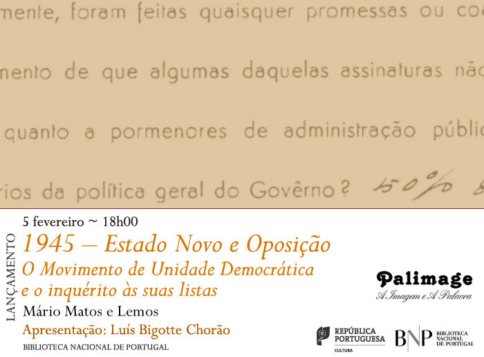 Lançamento | 1945 – Estado Novo e Oposição. O Movimento de Unidade Democrática e o inquérito às suas listas | 5 fev. | 18h00 | BNP
