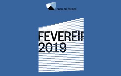 Casa da Música – Consulte a agenda de Fevereiro 2019