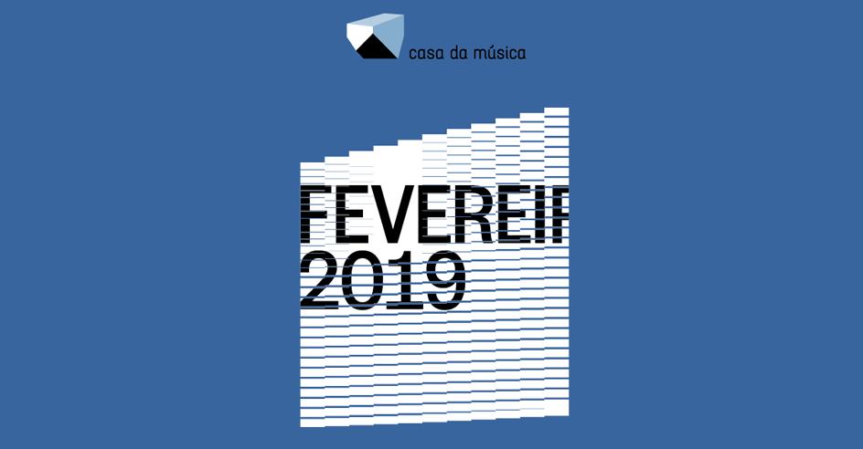Casa da Música - Consulte a agenda de Fevereiro 2019
