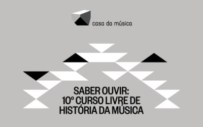 Saber Ouvir: 10º Curso Livre de História da Música