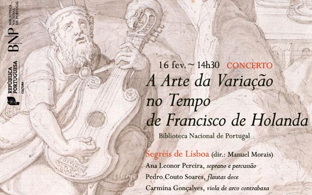 Concerto | A Arte da Variação no Tempo de Francisco de Holanda | 16 fev. | 14h30 | BNP