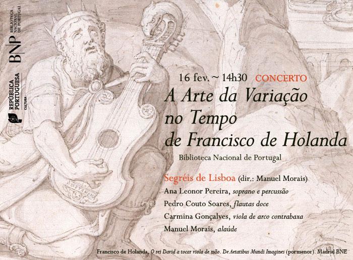Concerto   A Arte da Variação no Tempo de Francisco de Holanda   16 fev.   14h30   BNP