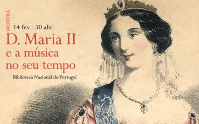Mostra | D. Maria II e a música no seu tempo | 14 fev. – 30 abr. | BNP