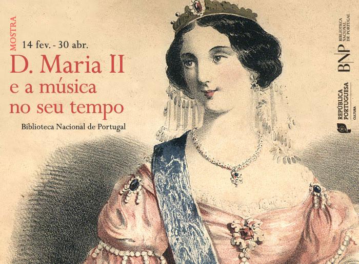 Mostra | D. Maria II e a música no seu tempo | 14 fev. - 30 abr. | BNP