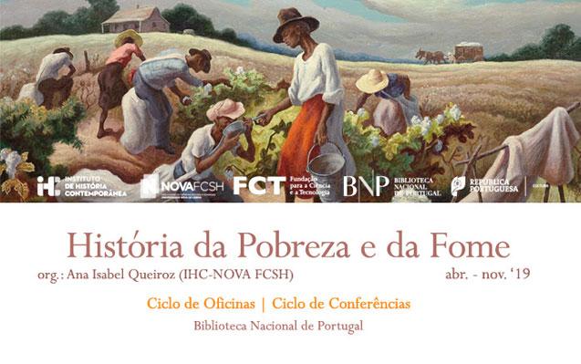 Ciclo de Oficinas / Conferências | História da Pobreza e da Fome | 4 abr. | 9h30 / 18h00 | BNP