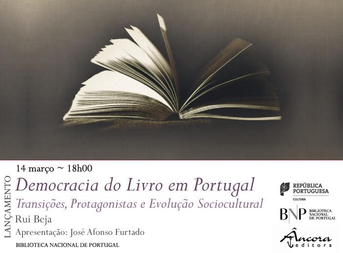 Lançamento   Democracia do Livro em Portugal. Transições, Protagonistas e Evolução Sociocultural   14 mar.   18h00   BNP