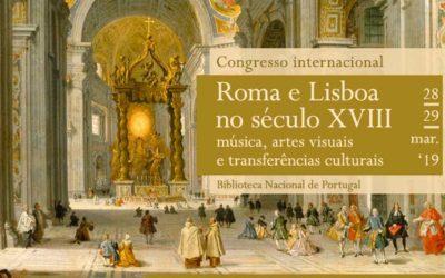 Congresso internacional | Roma e Lisboa no século XVIII – música, artes visuais e transferências culturais | 28 / 29 mar. | BNP
