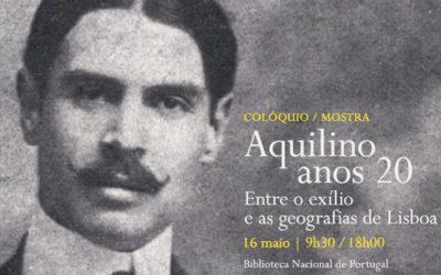 Colóquio / Mostra | Aquilino, anos 20: entre o exílio e as geografias de Lisboa | 16 maio | 9h30 / 18h00 | BNP