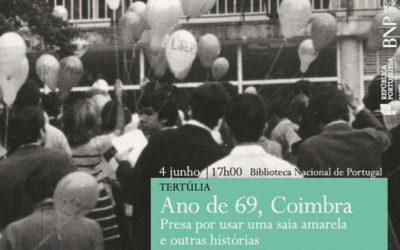 Tertúlia | Ano de 69, Coimbra – Presa por usar uma saia amarela e outras histórias | 4 jun. | 17h00 | BNP