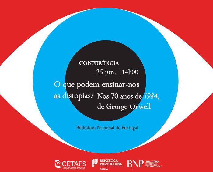 Conferência | O que Podem Ensinar-nos as Distopias? Nos 70 anos de 1984, de George Orwell | 25 jun. | 14h00 | BNP