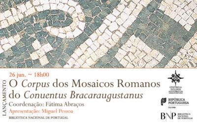 Lançamento | O Corpus dos Mosaicos Romanos do Conuentus Bracaraugustanus | 26 jun. | 18h00 | BNP