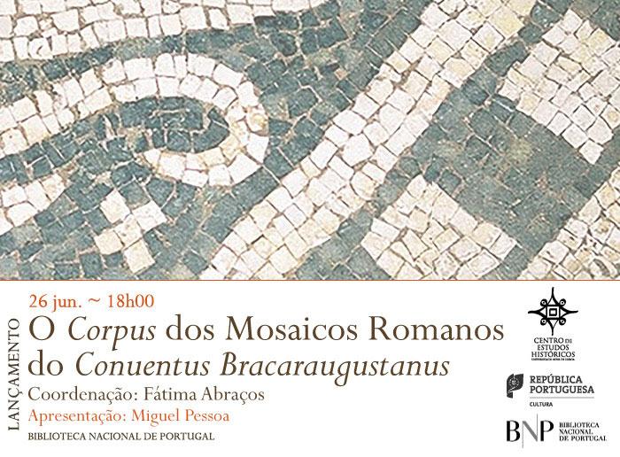 Lançamento   O Corpus dos Mosaicos Romanos do Conuentus Bracaraugustanus   26 jun.   18h00   BNP