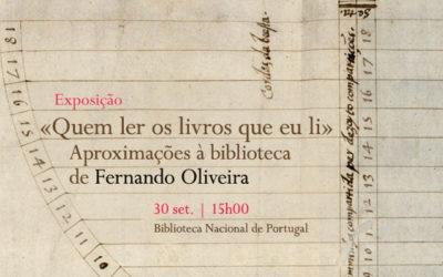 Exposição | «Quem ler os livros que eu li»: Aproximações à biblioteca de Fernando Oliveira | 30 set. | 15h00 | BNP