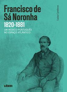 Lançamento | Francisco de Sá Noronha: um músico português no espaço atlântico | 21 out. | 18h00 | BNP