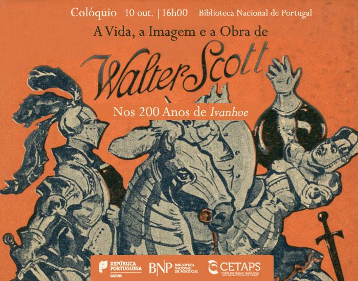 Colóquio | A Vida, a Imagem e a Obra de Walter Scott: Nos 200 Anos de Ivanhoe | 10 out. | 16h00 | BNP