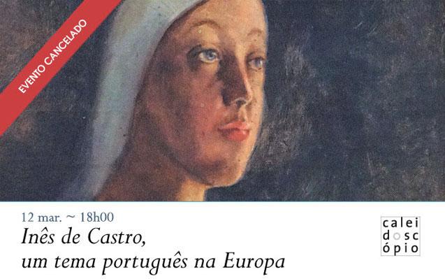 EVENTO CANCELADO: Lançamento | Inês de Castro, um tema português na Europa | 12 mar. | 18h00 | BNP
