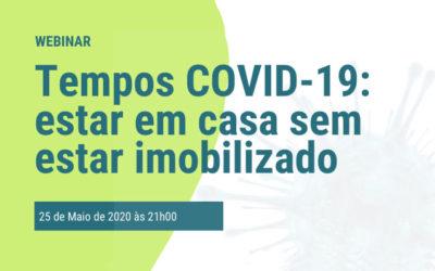 Webinar Tempos COVID-19: estar em casa sem estar imobilizado: 25 de Maio às 21h00