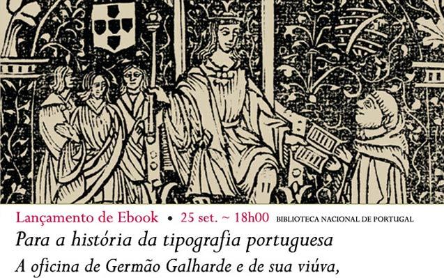 Lançamento Ebook | Para a história da tipografia portuguesa.A oficina de Germão Galharde e de sua viúva, 1519-1565 | 25 set. | 18h00 | BNP