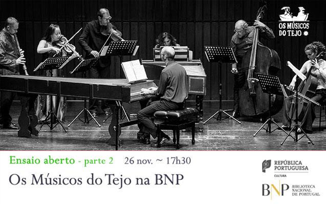 Ensaio Aberto – parte 2 | Os Músicos do Tejo na BNP | 26 nov. | 17h30 | BNP