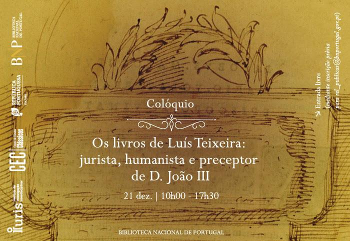 Colóquio | Os livros de Luís Teixeira: jurista, humanista e preceptor de D. João III | 21 dez. | 10h00 | BNP
