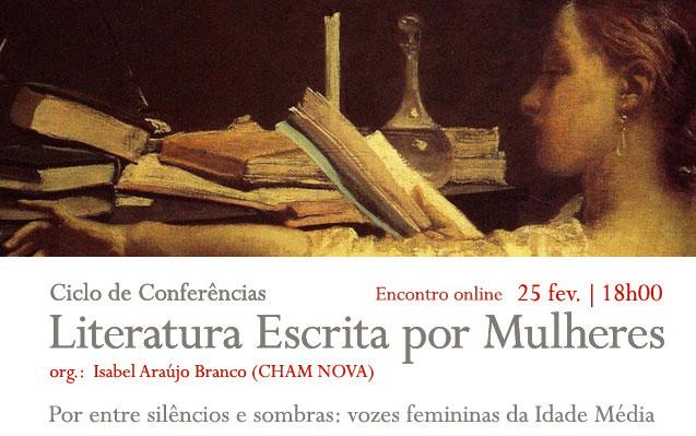 Conferência online | Ciclo Literatura Escrita por Mulheres | Por entre silêncios e sombras: vozes femininas da Idade Média | 25 fev. | 18h00
