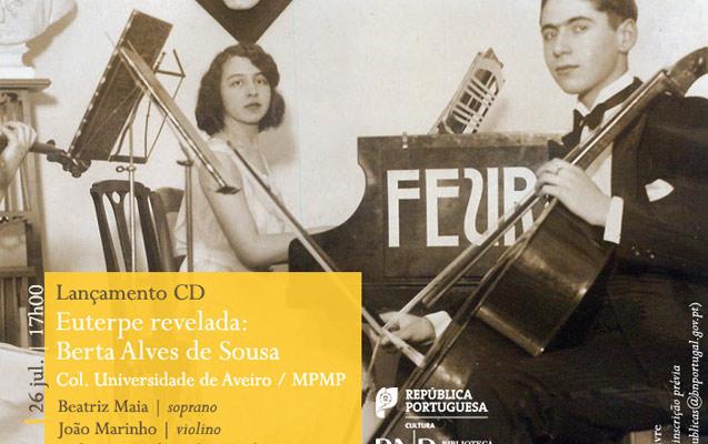 Lançamento CD / Concerto | Euterpe revelada: Berta Alves de Sousa / MPMP | 26 jul. | 17h00 | BNP
