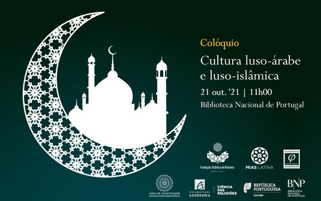 Colóquio | Cultura luso-árabe e luso-islâmica | 21 out. | 11h00 – 19h00 | BNP