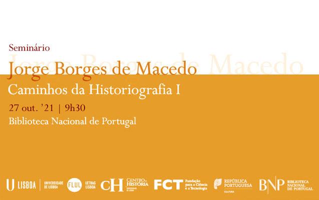 Seminário | Jorge Borges de Macedo – Caminhos da Historiografia I | 27 out. | 9h30 – 19h00 | BNP